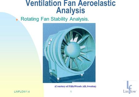 LINFLOW 1.41 Ventilation Fan Aeroelastic Analysis n Rotating Fan Stability Analysis. (Courtesy of FläktWoods AB, Sweden)
