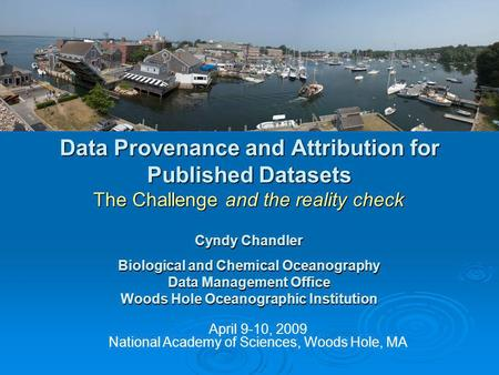 Data Provenance and Attribution for Published Datasets The Challenge and the reality check April 9-10, 2009 National Academy of Sciences, Woods Hole, MA.