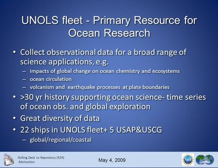 Rolling Deck to Repository (R2R) Motivation May 4, 2009 Rolling Deck to Repository A direct pipeline from ship to archive for oceanographic research Suzanne.