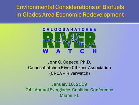 Environmental Considerations of Biofuels in Glades Area Economic Redevelopment January 10, 2009 24 th Annual Everglades Coalition Conference Miami, FL.