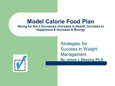 Model Calorie Food Plan Going for the 3 Increases: Increase in Health, Increase in Happiness & Increase in Energy Strategies for Success in Weight Management.