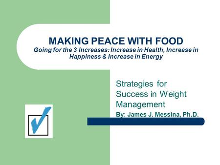 MAKING PEACE WITH FOOD Going for the 3 Increases: Increase in Health, Increase in Happiness & Increase in Energy Strategies for Success in Weight Management.