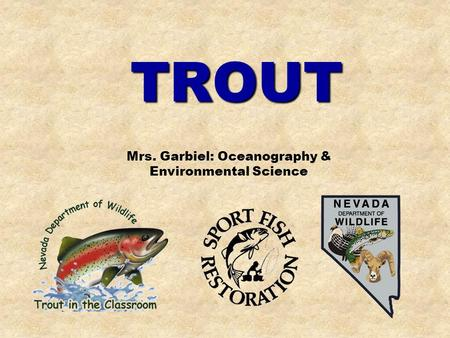 TROUT Mrs. Garbiel: Oceanography & Environmental Science.
