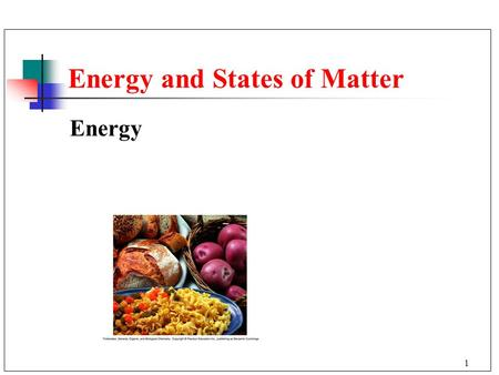 1 Energy and States of Matter Energy. 2 Makes objects move. Makes things stop. Is needed to do work. Energy.