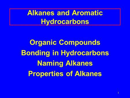 1 Alkanes and Aromatic Hydrocarbons Organic Compounds Bonding in Hydrocarbons Naming Alkanes Properties of Alkanes.