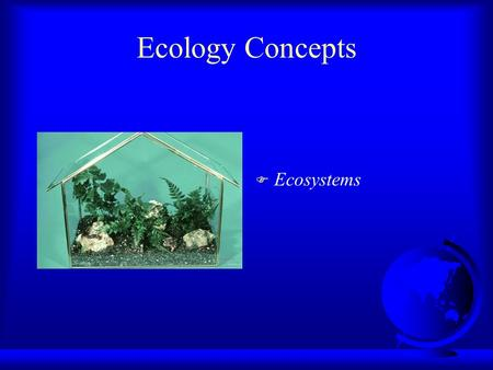 Ecology Concepts F Ecosystems. Relationships, I F Trophic structure / levels ~ feeding relationships in an ecosystem F Primary producers ~ the trophic.