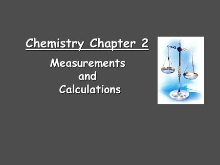 Chemistry Chapter 2 MeasurementsandCalculations Steps in the Scientific Method 1.Observations - quantitative - qualitative 2.Formulating hypotheses -