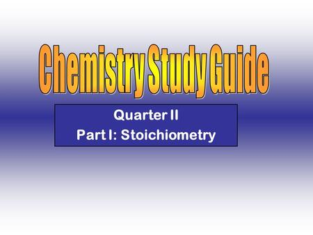 Quarter II Part I: Stoichiometry. Sample Question I Elements from which two groups in the periodic table would most likely combine with each other to.