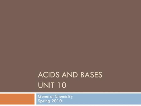 ACIDS AND BASES UNIT 10 General Chemistry Spring 2010.