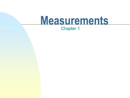 Measurements Chapter 1. Units of Measurement You are making a measurement when you Check you weight Read your watch Take your temperature Weigh a cantaloupe.