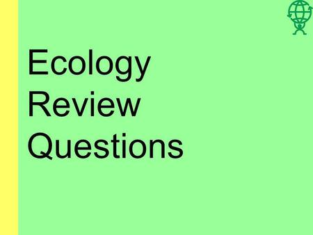 Ecology Review Questions Multiple Choice The natural world that surrounds an organism is called the organisms: a. energy b. environment c. lodgings d.