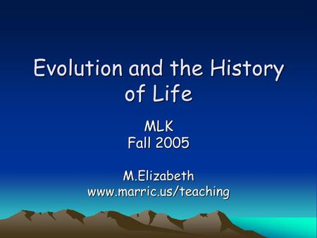 Evolution and the History of Life MLK Fall 2005 M.Elizabethwww.marric.us/teaching.