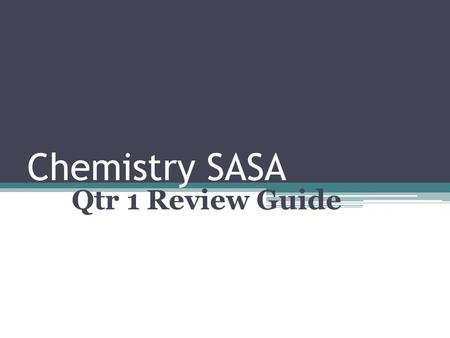 Chemistry SASA Qtr 1 Review Guide. 1. Deuterium ( 2 H) and protium ( 1 H) are two isotopes of hydrogen. Which of the following statements best compares.