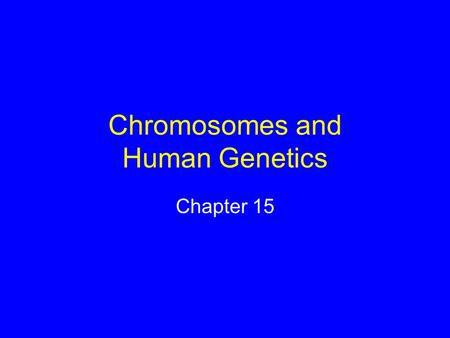 Chromosomes and Human Genetics Chapter 15. Chromosomes & Cancer Some genes on chromosomes control cell growth and division If something affects chromosome.