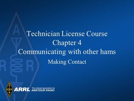 Technician License Course Chapter 4 Communicating with other hams Making Contact.