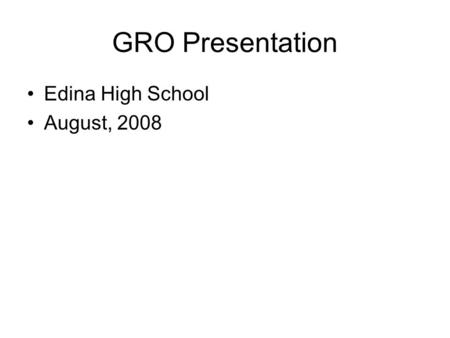 GRO Presentation Edina High School August, 2008. Continuous Improvement Model Stage 1 Data and Program Analysis Stage 2 Focus on the Right Solution Research.