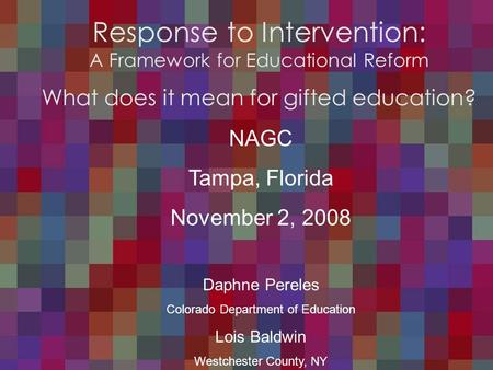 Response to Intervention: A Framework for Educational Reform What does this mean for gifted education? Response to Intervention: A Framework for Educational.