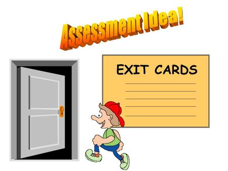 Assessment Idea! EXIT CARDS.