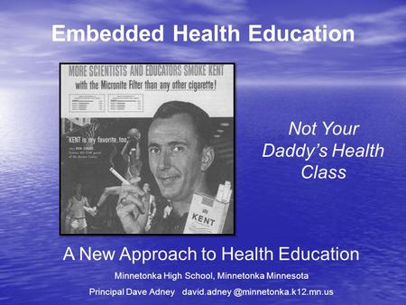 Embedded Health Education A New Approach to Health Education Minnetonka High School, Minnetonka Minnesota Principal Dave Adney