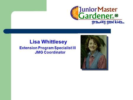 Lisa Whittlesey Extension Program Specialist III JMG Coordinator.