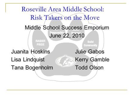 Roseville Area Middle School: Risk Takers on the Move Middle School Success Emporium June 22, 2010 Juanita HoskinsJulie Gabos Lisa LindquistKerry Gamble.