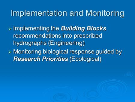 Implementation and Monitoring Implementing the Building Blocks recommendations into prescribed hydrographs (Engineering) Implementing the Building Blocks.