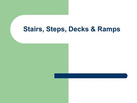 Stairs, Steps, Decks & Ramps. Spiral Stairs Often not just a decorative feature but a space necessity. Spiral staircases shall be at least 26 inches wide.
