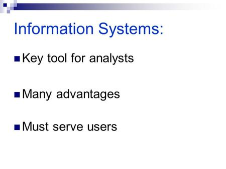 Information Systems: Key tool for analysts Many advantages Must serve users.