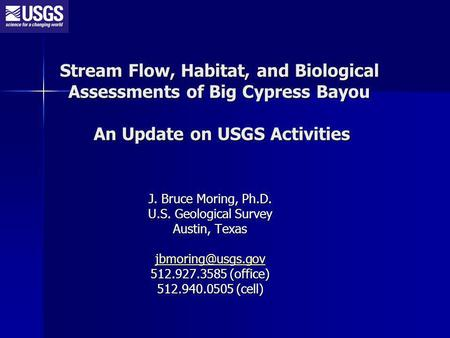 Stream Flow, Habitat, and Biological Assessments of Big Cypress Bayou An Update on USGS Activities J. Bruce Moring, Ph.D. U.S. Geological Survey Austin,