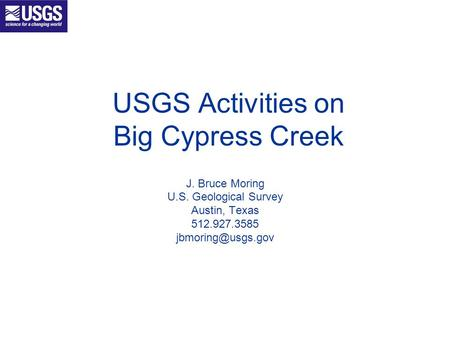 USGS Activities on Big Cypress Creek J. Bruce Moring U.S. Geological Survey Austin, Texas 512.927.3585