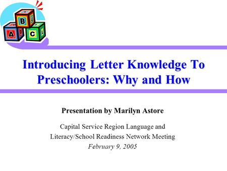 Introducing Letter Knowledge To Preschoolers: Why and How Presentation by Marilyn Astore Capital Service Region Language and Literacy/School Readiness.