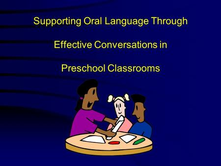 Supporting Oral Language Through Effective Conversations in Preschool Classrooms.