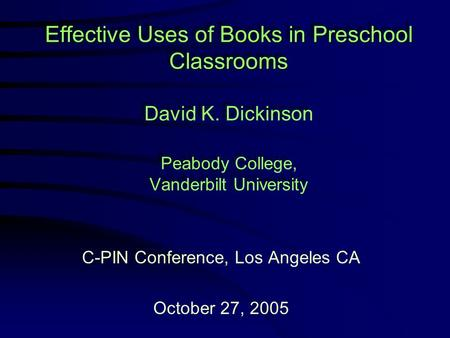 Effective Uses of Books in Preschool Classrooms Effective Uses of Books in Preschool Classrooms David K. Dickinson Peabody College, Vanderbilt University.