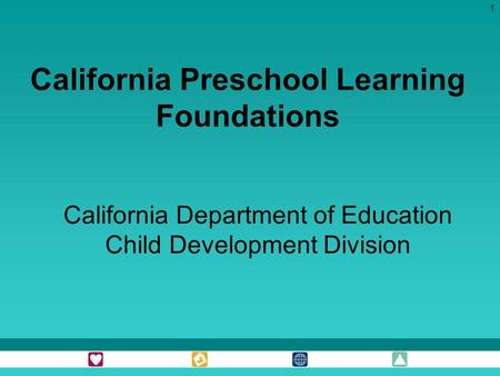 1 California Preschool Learning Foundations California Department of Education Child Development Division.