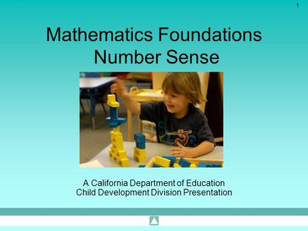 1 Mathematics Foundations Number Sense A California Department of Education Child Development Division Presentation.