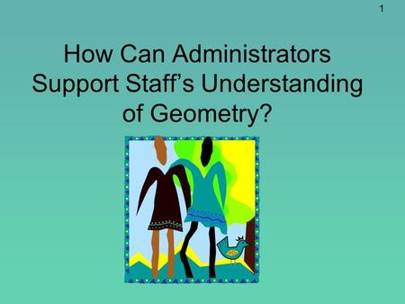 1 How Can Administrators Support Staffs Understanding of Geometry?