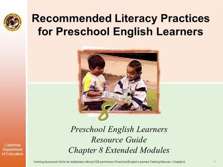 Working document. Not to be distributed without CDE permission.Preschool English Learners Training Manual – Chapter 8 California Department of Education.