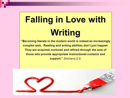 Falling in Love with Writing Becoming literate in the modern world is indeed an increasingly complex task. Reading and writing abilities dont just happen.