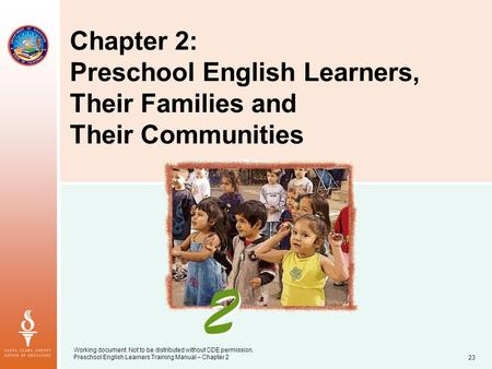 Working document. Not to be distributed without CDE permission. Preschool English Learners Training Manual – Chapter 223 Chapter 2: Preschool English Learners,