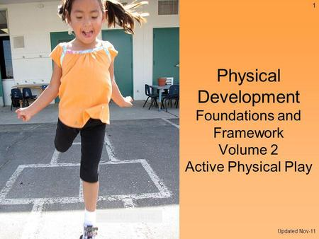 Physical Development Foundations and Framework Volume 2 Active Physical Play 1 Updated Nov-11.