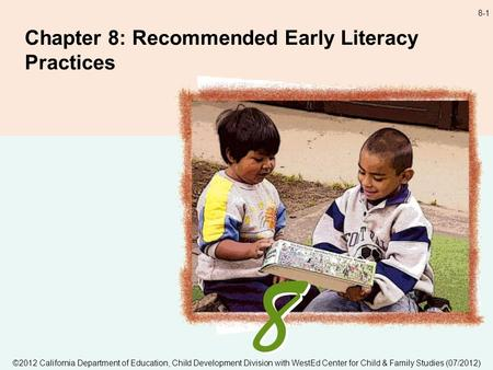 8-1 Chapter 8: Recommended Early Literacy Practices ©2012 California Department of Education, Child Development Division with WestEd Center for Child &