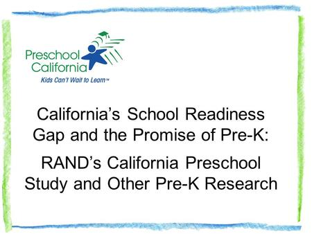 Californias School Readiness Gap and the Promise of Pre-K: RANDs California Preschool Study and Other Pre-K Research.