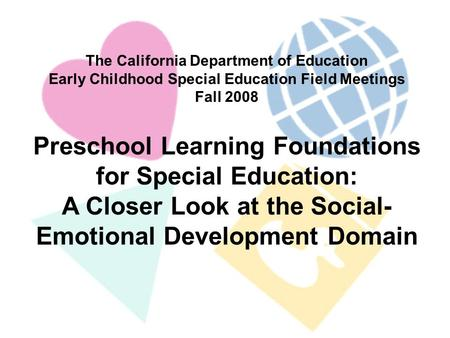 2/27/2014 The California Department of Education Early Childhood Special Education Field Meetings Fall 2008 Preschool Learning Foundations for Special.