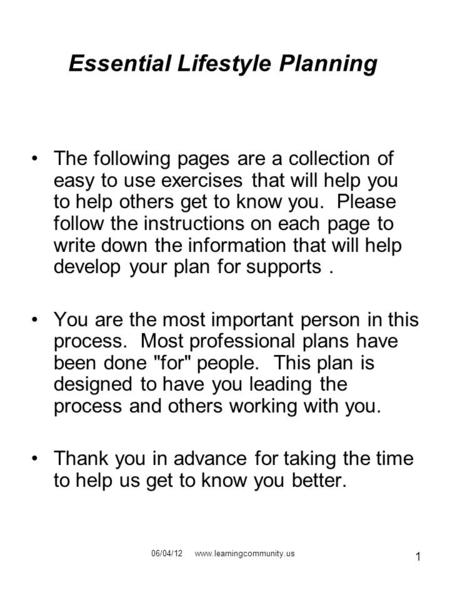 1 Essential Lifestyle Planning The following pages are a collection of easy to use exercises that will help you to help others get to know you. Please.