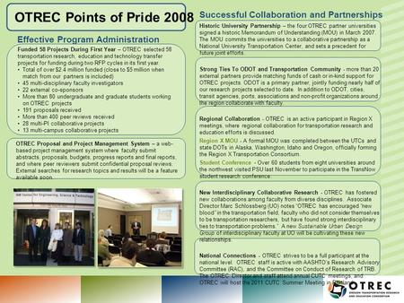 OTREC Points of Pride 2008 OTREC Proposal and Project Management System – a web- based project management system where faculty submit abstracts, proposals,