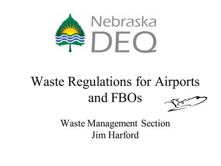 Waste Regulations for Airports and FBOs Waste Management Section Jim Harford.