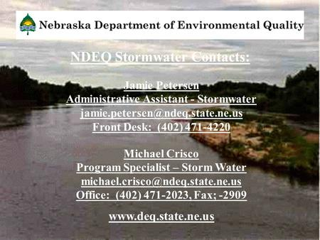Jamie Petersen Administrative Assistant - Stormwater Front Desk: (402) 471-4220 Michael Crisco Program Specialist – Storm.