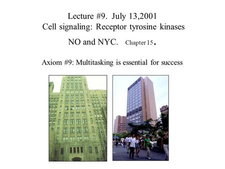 Lecture #9. July 13,2001 Cell signaling: Receptor tyrosine kinases NO and NYC. Chapter 15. Axiom #9: Multitasking is essential for success.