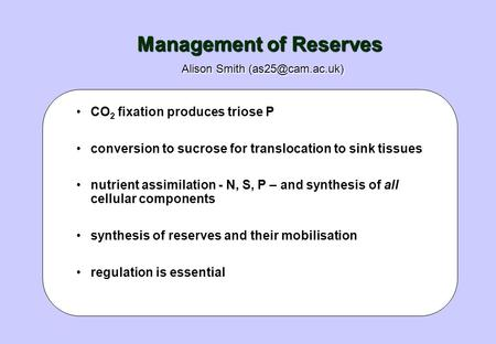 Management of Reserves Alison Smith CO 2 fixation produces triose P conversion to sucrose for translocation to sink tissues nutrient.