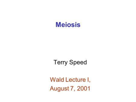 Meiosis Terry Speed Wald Lecture I, August 7, 2001.